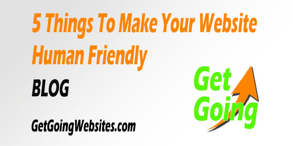 5 Things To Make Your Website Human Friendly