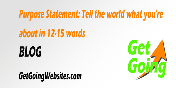 Purpose Statement: Tell the world what you're about in 12-15 words