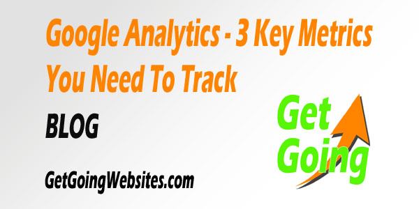 Google Analytics - 3 Key Metrics To Track